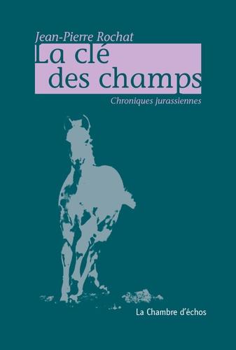 Jean-Pierre Rochat - La clé des champs - Chroniques jurassiennes.