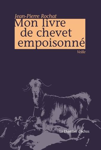 Jean-Pierre Rochat - Mon livre de chevet empoisonné.