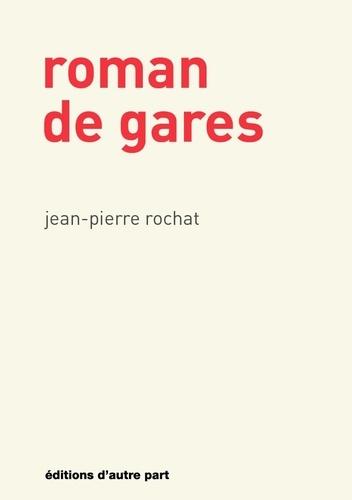 Jean-Pierre Rochat - Roman de gares.