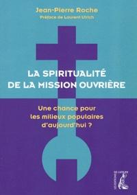 Jean-Pierre Roche - La spiritualité de la mission ouvrière - Une chance pour les milieux populaires d'aujourd'hui ?.