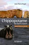 Jean-Pierre Rogel - L'hippopotame du Saint-Laurent - Dernières nouvelles de l'évolution.