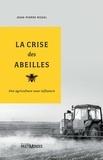 Jean-Pierre Rogel - La crise des abeilles - Une agriculture sous influence.