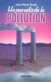 Jean-Pierre Rogel - Un paradis de la pollution.