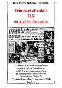Jean-Pierre Rondeau - Crimes et attentats FLN en Algérie française.