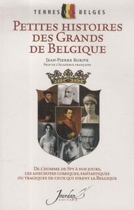 Jean-Pierre Rorive - Petites histoires des Grands de Belgique.