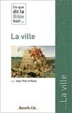Jean-Pierre Rosa - Ce que dit la Bible sur... la ville.