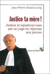 Justice ta mère! Justice et injustice vues par un juge en réponses aux jeunes.pdf