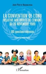 Jean-Pierre Rosenczveig - La convention de l'ONU relative aux droits de l'enfant du 20 novembre 1989 - 10 questions-réponses.