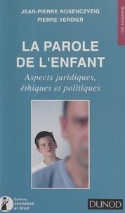 Jean-Pierre Rosenczveig et Pierre Verdier - La parole de l'enfant - Aspects juridiques, éthiques et politiques.