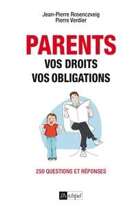 Jean-Pierre Rosenczveig et Pierre Verdier - Parents : vos droits, vos obligations - 250 questions et réponses.