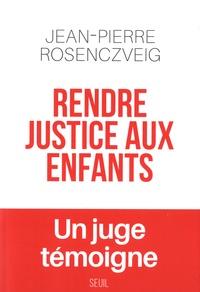 Rendre justice aux enfants - Jean-Pierre Rosenczveig pdf epub