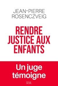 Jean-Pierre Rosenczveig - Rendre justice aux enfants.