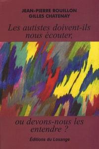Jean-Pierre Rouillon et Gilles Chatenay - Les autistes doivent-ils nous écouter, ou devons-nous les entendre ?.