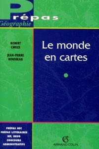 Jean-Pierre Rousseau et Robert Cheize - Le monde en cartes.