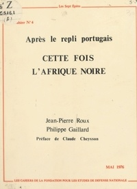 Jean-Pierre Roux et Philippe Gaillard - Cette fois l'Afrique noire, après le repli portugais.