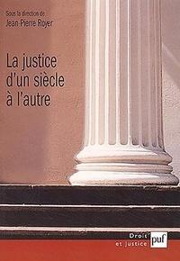 Jean-Pierre Royer - La justice d'un siècle à l'autre - Ultimes regards  Premières projections.