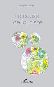 Jean-Pierre Royol - La cause de l'autiste.