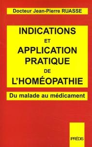Jean-Pierre Ruasse - Indications et application pratique de l'Homéopathie - Du malade au médicament.