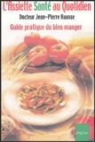 Jean-Pierre Ruasse - L'Assiette Santé au Quotidien - Guide pratique du bien manger.