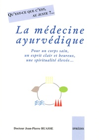 Jean-Pierre Ruasse - La médecine ayurvédique - Qu'est-ce que c'est, au juste ?.