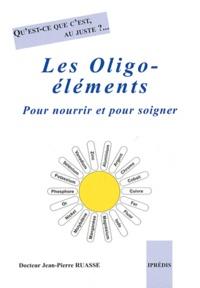 Jean-Pierre Ruasse - Les oligo-éléments - Pour nourrir et pour soigner.