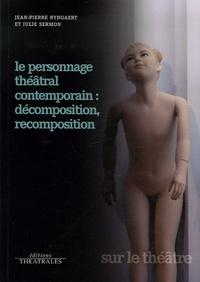 Jean-Pierre Ryngaert et Julie Sermon - Le Personnage théâtral contemporain : décomposition, recomposition.