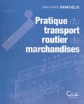 Jean-Pierre Saint-Eloi - Pratique du transport routier de marchandises - Aide-mémoire pour l'exploitation des entreprises.