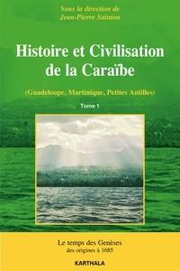 Jean-Pierre Sainton - Histoire et civilisation de la Caraïbe (Guadeloupe, Martinique, Petites Antilles) - Tome 1, Le temps des genèses, des origines à 1685.