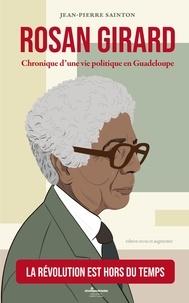Jean-Pierre Sainton - Rosan Girard - Chronique d'une vie politique en Guadeloupe.
