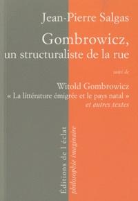 Jean-Pierre Salgas - Gombrowicz, un structuraliste de la rue - suivi de Witold Gombrowicz, la littérature émigrée et le pays natal et autres textes.
