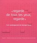 Jean-Pierre Salgas - Regarde de tous tes yeux, regarde - L'art contemporain de Georges Perec.