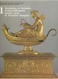 Jean-Pierre Samoyault et  Musée national du Château de F - Catalogue des collections de mobilier (1) : pendules et bronzes d'ameublement entrés sous le Premier Empire.