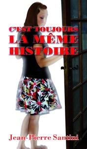 Jean-Pierre Santini - C'est toujours la même histoire.