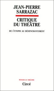 Jean-Pierre Sarrazac - Critique du théâtre - Tome 1, De l'utopie au désenchantement.