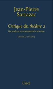 Jean-Pierre Sarrazac - Critique du théâtre - Tome 2, Du moderne au contemporain, et retour.