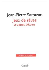 Jean-Pierre Sarrazac - Jeux de rêves et autres détours.