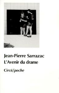Jean-Pierre Sarrazac - L'avenir du drame - Ecritures dramatiques contemporaines.