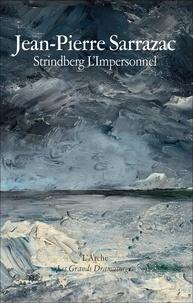 Jean-Pierre Sarrazac - Strindberg, l'impersonnel - Théâtre et autobiographie.