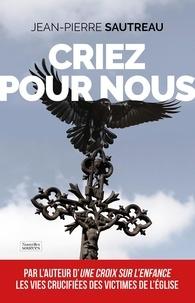 Jean-Pierre Sautreau - Criez pour nous.