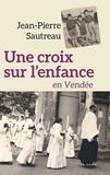 Jean-Pierre Sautreau - Une croix sur l'enfance en Vendée.