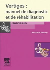 Jean-Pierre Sauvage - Vertiges : manuel de diagnostic et de réhabilitation.