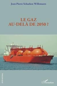 Jean-Pierre Schaeken Willemaers - Le gaz au-delà de 2050 ?.