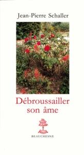 Jean-Pierre Schaller - Débroussailler son âme.