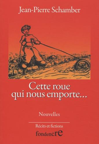 Jean-Pierre Schamber - Cette roue qui nous emporte....