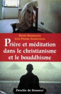 Jean-Pierre Schnetzler et Henri Bourgeois - Prière et méditation dans le christianisme et le bouddhisme.