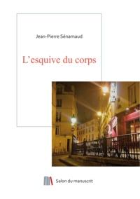 Jean-Pierre Sénamaud - L'esquive du corps.
