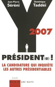 Jean-Pierre Séréni et Dominique Taddei - 2007 Y Président(e) ! - La candidature qui inquiète les autres présidentiables.
