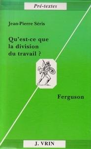 Jean-Pierre Séris - Qu'est-ce que la division du travail ? - Ferguson.