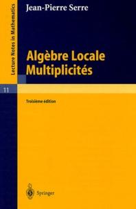 Jean-Pierre Serre - Algèbre locale, Multiplicités.