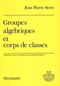 Jean-Pierre Serre - Groupes algébriques et corps de classes.